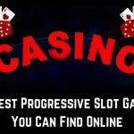 Biggest Progressive Slot Games You Can Find Online